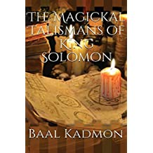 The Magickal Talismans of King Solomon (The Magickal Talisman Series) (Volume 1)