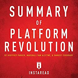 Summary of Platform Revolution by Geoffrey Parker, Marshall Van Alstyne, and Sangeet Choudary