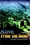 Alive from the Dead, George Thomas Smith, 1403380694