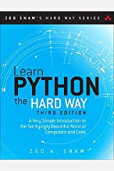 Learn Python the Hard Way: A Very Simple Introduction to the Terrifyingly Beautiful World of Computers and Code (3rd Edition) (Zed Shaw's Hard Way Series) Paperback
