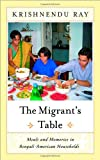 The Migrant's Table, Krishnendu Ray, 1592130968
