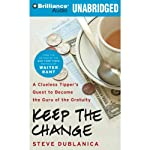 Keep the Change: A Clueless Tipper's Quest to Become the Guru of the Gratuity | Steve Dublanica