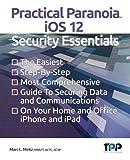 Practical Paranoia iOS 12 Security Essentials