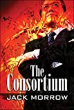 The Consortium, Jack Morrow, 1413759149