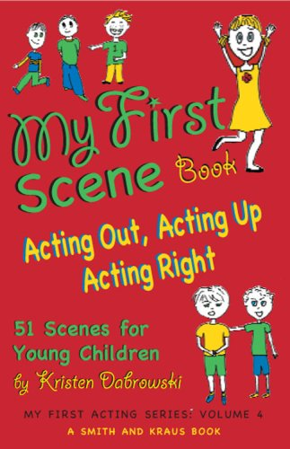 My First Scene Book: Acting Out, Acting Up, Acting Right: 51 Scenes for Young Children (My First Acting Series)
