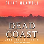 Dead Coast: A Zombie Novel: Jack Zombie Series, Book 4 | Flint Maxwell