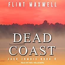 Dead Coast: A Zombie Novel: Jack Zombie Series, Book 4 Audiobook by Flint Maxwell Narrated by Neil Hellegers