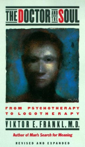 The Doctor and the Soul: From Psychotherapy to Logotherapy, Revised and Expanded thumbnail