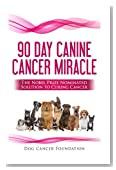 The 90 Day Canine Cancer Miracle: The 3 easy steps to treating cancer Inspired by 5 Time Nobel Peace Prize Nominee (Canine Cancer Treatments) (Volume 1)