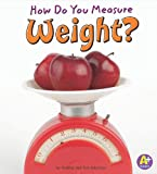 How Do You Measure Weight?, Thomas K. Adamson and Heather Adamson, 1429644583