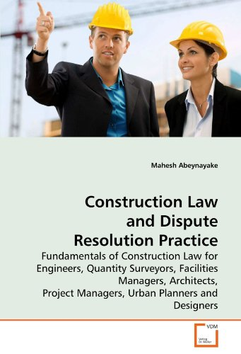 Construction Law and Dispute Resolution Practice: Fundamentals of Construction Law for Engineers, Quantity Surveyors, Facilities Managers, Architects, Project Managers, Urban Planners and Designers