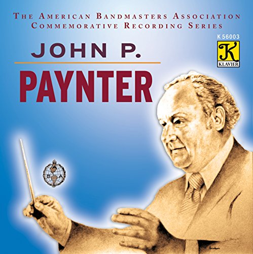 Symphonic Wind Band - John P. Paynter: The American Bandmasters Association Commemorative Recording Series