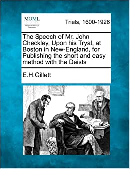 The Speech of Mr. John Checkley, Upon his Tryal, at Boston in New-England, for Publishing the short and easy method with the Deists