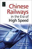 Chinese Railways in the Era of High Speed, Chen, Zhenhua and Haynes, Kingsley E., 1784419850