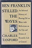 Ben Franklin Stilled the Waves : An Informal History of Pouring Oil on Water with Reflections on the Ups and Downs of Scientific Life in General, Tanford, Charles, 0822308762