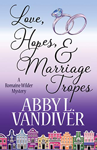 Love, Hopes, & Marriage Tropes (A Romaine Wilder Mystery Book 2) by [Vandiver, Abby L.]