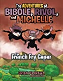 The Adventures of Bibole, Rivol and Michelle, Brian Fujikawa, 1490709541