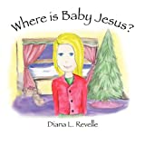 Where Is Baby Jesus, Diana L. Revelle, 193668814X