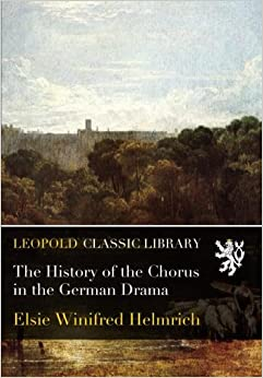 The History of the Chorus in the German Drama