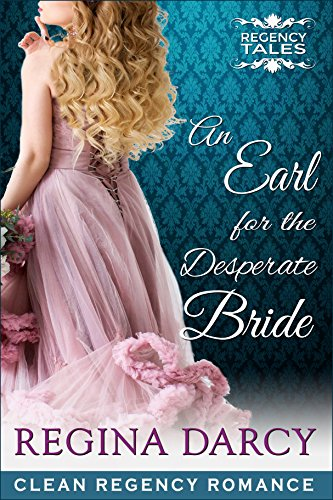 An Earl for the desperate bride (Regency Romance) (Regency Tales Book 1)