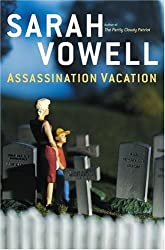 Assassination Vacation by Vowell, Sarah (March 29, 2005) Hardcover