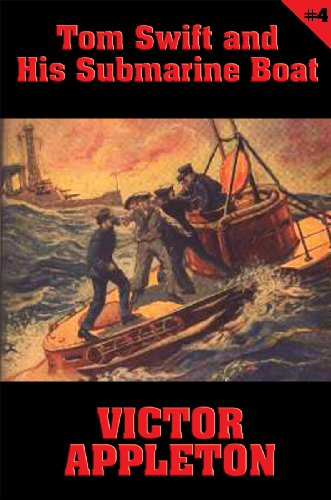 Tom Swift #4: Tom Swift and His Submarine Boat: Under the Ocean for Sunken Treasure (Swift Boat Tom And His Submarine)