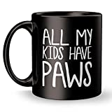 All My Children Have Paws Mug - Super Cool Funny and Inspirational Gifts 11 oz ounce White Ceramic Tea Cup - Ultimate Travel Gear Novelty Animal Pet Humor - Best Joke Fun Sarcasm