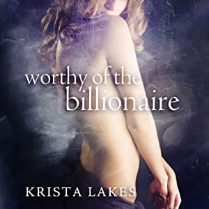 Worthy of the Billionaire Trilogy Audiobook