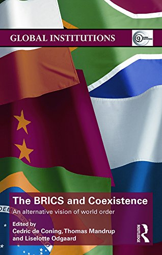 Download The BRICS and Coexistence: An Alternative Vision of World Order (Global Institutions) Pdf