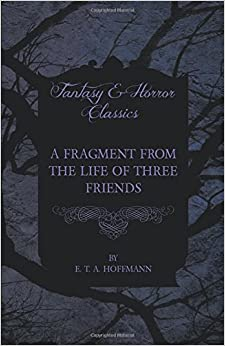 Book A Fragment from the Life of Three Friends (Fantasy and Horror Classics)