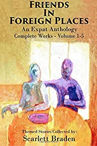 Friends in Foreign Places Omnibus: An Expat Anthology Volumes 1-5 (Volume 6)