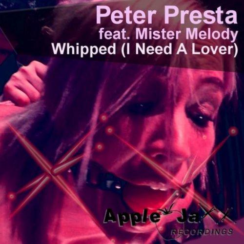 Whipped (I Need a Lover) (Peter Presta Apple Jaxx Club Mix)