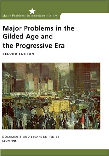 com major problems in the gilded age and the progressive major problems in the gilded age and the progressive era documents and essays major problems in american history series 2nd edition