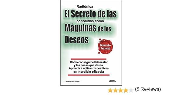 RADIONICA EL SECRETO DE LAS CONOCIDAS COMO MAQUINAS DE LOS DESEOS: Consiga el bienestar y las cosas que desea a través de los dispositivos de Radiónica ...