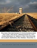 Recueil Méthodique et Chronologique des Lois, Décrets, Ordonnances, etc Concernant le Service des Ingénieurs Au Corps Impérial des Mines, M.), 127864914X