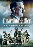 Guarding Hitler, Mark Felton, 1781593051