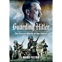 Guarding Hitler: The Secret World of the Führer