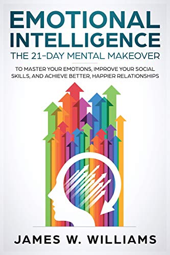 Pdf Parenting Emotional Intelligence: The 21-Day Mental Makeover to Master Your Emotions, Improve Your Social Skills, and Achieve Better, Happier Relationships