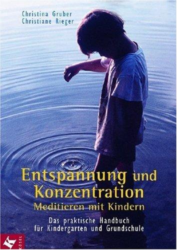 Entspannung und Konzentration: Meditieren mit Kindern. Das praktische Handbuch für Kindergarten und Grundschule