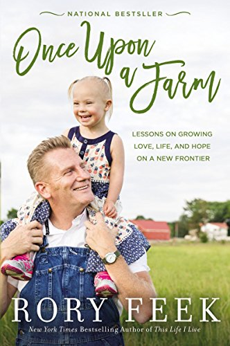 Once Upon a Farm: Lessons on Growing Love, Life, and Hope on a New Frontier by [Feek, Rory]