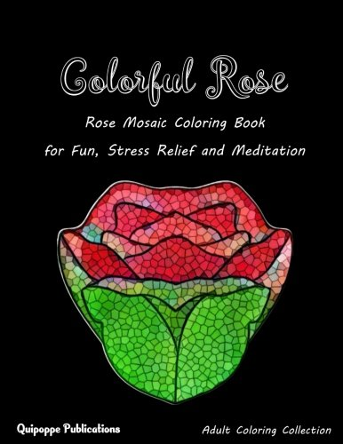 Colorful Rose: Rose Mosaic Coloring Book for Fun, Stress Relief and Meditation -