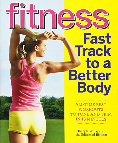 Fitness Fast Track to a Better Body: All-Time Best Workouts to Tone and Trim in 15 Minutes