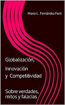Globalización, Innovación y Competitividad: Sobre verdades, mitos y falacias de [Font, Mario L . Fernández]