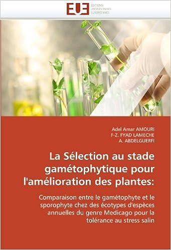 La Sélection au stade gamétophytique pour l'amélioration des plantes: Comparaison entre le gamétophyte et le sporophyte chez des écotypes d'espèces ... tolérance au stress salin (Omn.Univ.Europ.)