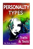 Personality Types: Personality Traits and Personality Tests (Personality Type, Personality Testing, Personality Trait, Personalities, Personality Theories, Personality Psychology)