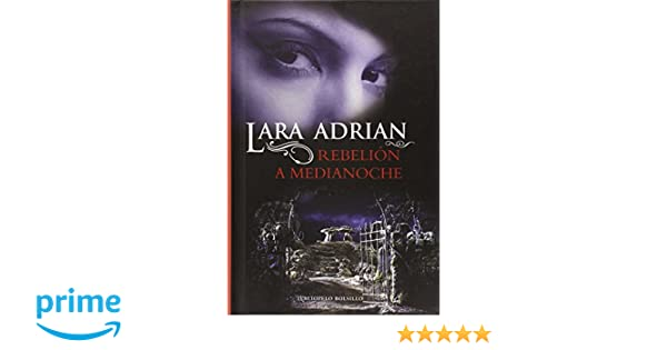 Rebelion de medianoche (Spanish Edition): Lara Adrian: 9788415410355: Amazon.com: Books