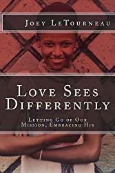 Love Sees Differently: Letting Go of Our Mission, Embracing His