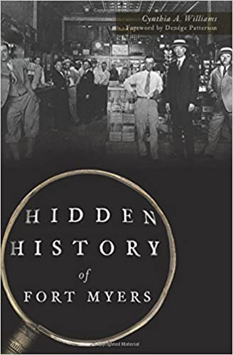 Hidden History Of Fort Myers: Cynthia A. Williams, Denége Patterson:  9781467137515: Amazon.com: Books