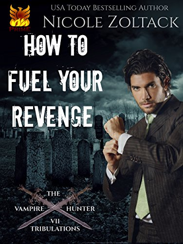 How to Fuel Your Revenge (The Vampire Hunter Tribulations Book 7)