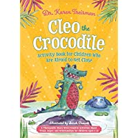 Cleo the Crocodile Activity Book for Children Who Are Afraid to Get Close: A Therapeutic Story With Creative Activities About Trust, Anger, and Relationships for Children Aged 5-10